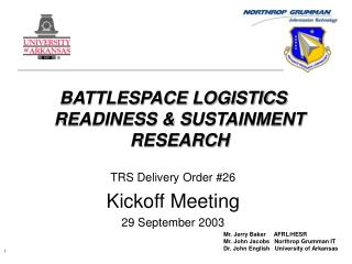 BATTLESPACE LOGISTICS READINESS & SUSTAINMENT RESEARCH TRS Delivery Order #26 Kickoff Meeting