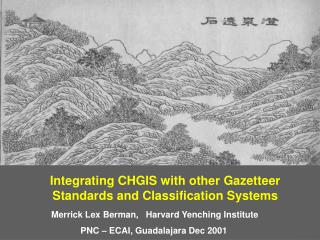 Integrating CHGIS with other Gazetteer Standards and Classification Systems