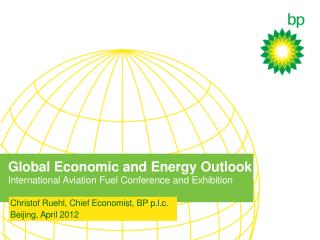 Global Economic and Energy Outlook International Aviation Fuel Conference and Exhibition