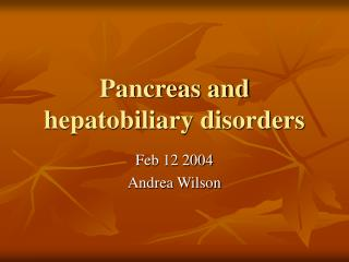 Pancreas and hepatobiliary disorders