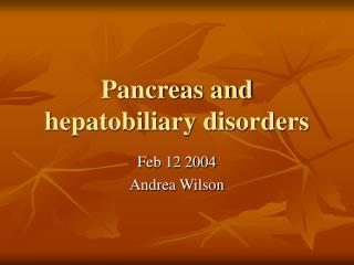Pancreas and hepatobiliary disorders
