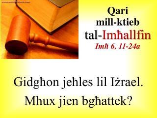Gidgħon jeħles lil Iżrael.  Mhux jien bgħattek?