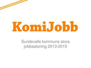 Sundsvalls kommuns stora jobbsatsning 2013-2015