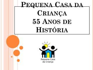Pequena Casa da Crian�a 55 Anos de Hist�ria
