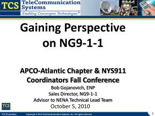 Gaining Perspective on NG9-1-1 APCO-Atlantic Chapter & NYS911 Coordinators Fall Conference