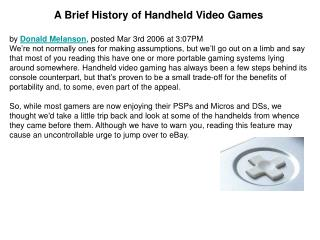 A Brief History of Handheld Video Games by  Donald Melanson , posted Mar 3rd 2006 at 3:07PM