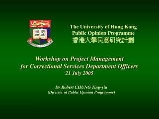 Workshop on Project Management for Correctional Services Department Officers 21 July 2005