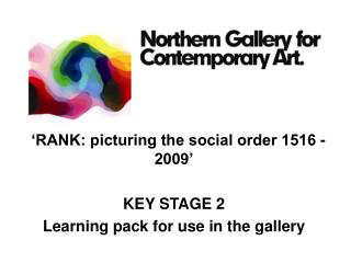 'RANK: picturing the social order 1516 - 2009' KEY STAGE 2 L earning pack for use in the gallery