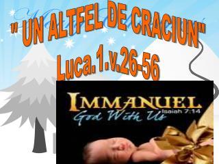""""""" UN ALTFEL DE CRACIUN"""" Luca.1.v.26-56"""