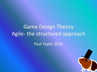Game Design Theory Agile- the structured approach