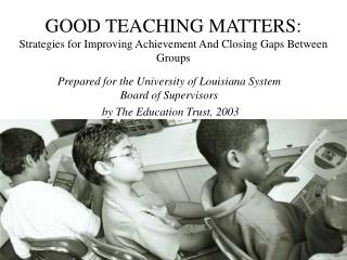 GOOD TEACHING MATTERS: Strategies for Improving Achievement And Closing Gaps Between Groups