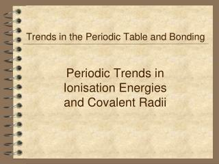 Periodic Trends in Ionisation Energies and Covalent Radii