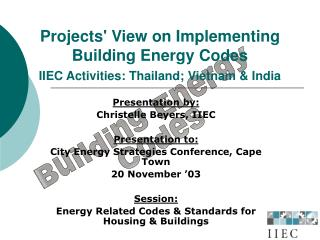 Projects' View on Implementing Building Energy Codes IIEC Activities: Thailand; Vietnam & India
