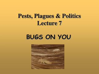Pests, Plagues & Politics  Lecture 7