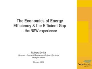 The Economics of Energy Efficiency & the Efficient Gap - the NSW experience