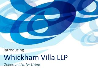 Introducing Whickham Villa LLP Opportunities for Living