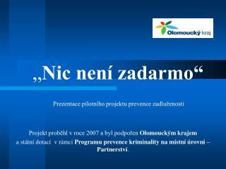 """"""" Nic není zadarmo"""" Prezentace pilotního projektu prevence zadluženosti"""