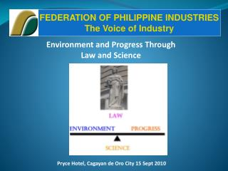 Environment and Progress Through  Law and Science �Pryce Hotel, Cagayan de Oro City 15 Sept 2010
