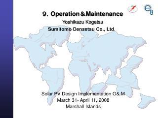 9. Operation & Maintenance Yoshikazu Kogetsu Sumitomo Densetsu  Co ., Ltd .