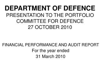 DEPARTMENT OF DEFENCE PRESENTATION TO THE PORTFOLIO COMMITTEE FOR DEFENCE 27 OCTOBER 2010