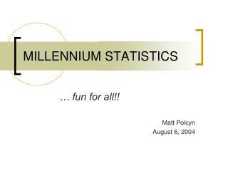 MILLENNIUM STATISTICS