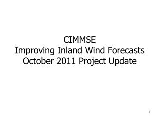 CIMMSE  Improving Inland Wind Forecasts October 2011 Project Update