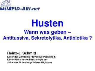 Husten Wann was geben –                      Antitussiva, Sekretolytika, Antibiotika ?