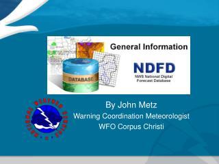 By John Metz Warning Coordination Meteorologist WFO Corpus Christi
