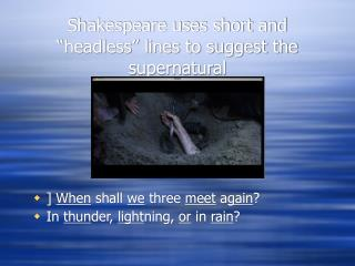 "Shakespeare uses short and ""headless"" lines to suggest the supernatural"