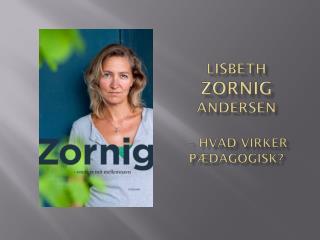 Lisbeth  Zornig Andersen  -  hvad virker pædagogisk?