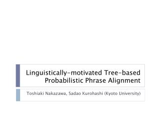 Linguistically-motivated Tree-based Probabilistic Phrase Alignment