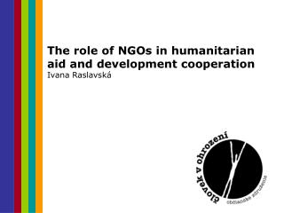 The role of NGOs in humanitarian aid and development cooperation Ivana Raslavská