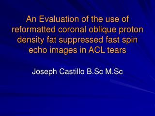An Evaluation of the use of reformatted coronal oblique proton density fat suppressed fast spin echo images in ACL tears