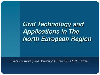 Grid Technology and Applications in  The  North European Region