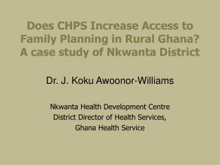 Does CHPS Increase Access to Family Planning in Rural Ghana? A case study of Nkwanta District