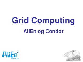 Grid Computing AliEn og Condor