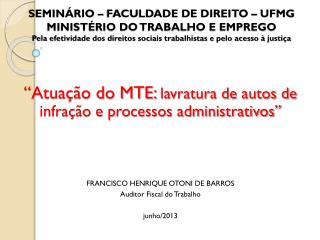 """""""Atuação do MTE:  lavratura de autos de infração e processos administrativos"""""""