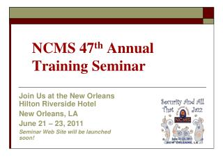 NCMS 47 th  Annual Training Seminar