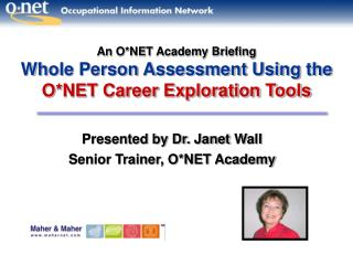 An O*NET Academy Briefing Whole Person Assessment Using the O*NET Career Exploration Tools