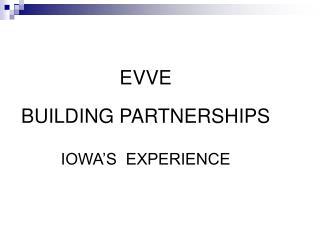 EVVE BUILDING PARTNERSHIPS  IOWA'S  EXPERIENCE