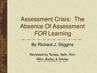 Assessment Crisis:  The Absence Of Assessment  FOR  Learning
