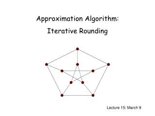 Approximation Algorithm:  Iterative Rounding