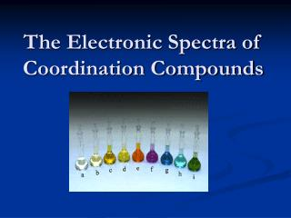 The Electronic Spectra of Coordination Compounds