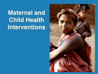 Maternal and Child Health Interventions