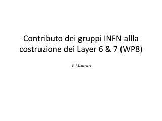 C ontributo dei gruppi INFN  allla  costruzione dei  Layer  6 & 7 (WP8)