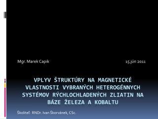 Školiteľ:  RNDr. Ivan Škorvánek, CSc.
