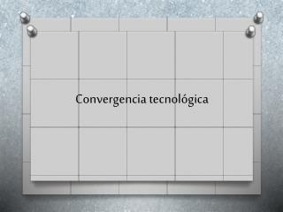 Convergencia tecnol�gica
