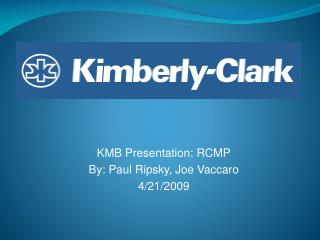 KMB Presentation: RCMP By: Paul Ripsky, Joe Vaccaro 4/21/2009