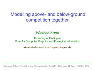 Modelling above- and below-ground competition together Winfried Kurth University of Göttingen