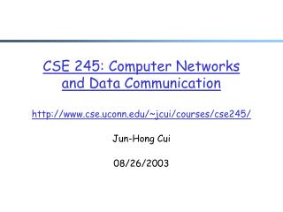 CSE 245: Computer Networks  and Data Communication cse.uconn/~jcui/courses/cse245/